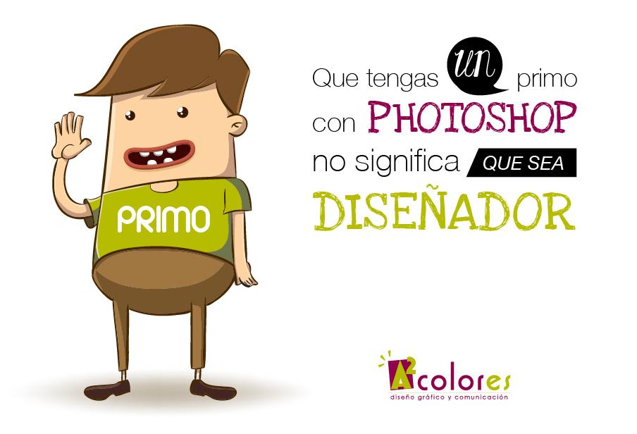 Que tengas un primo con photoshop no significa que sea diseñador