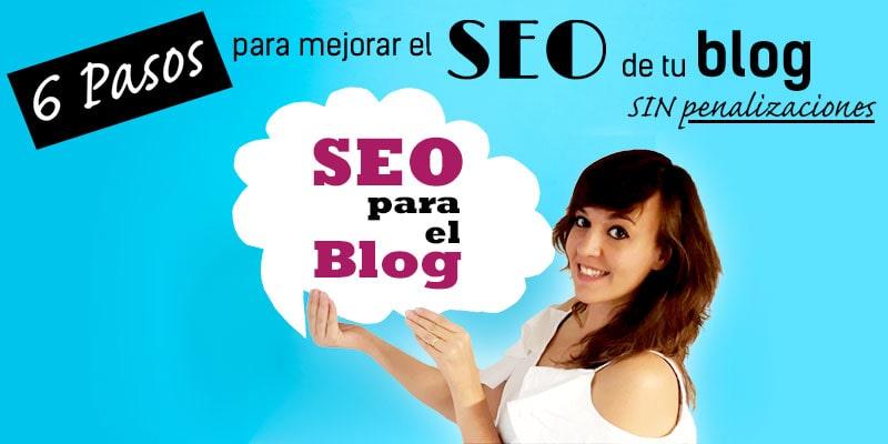 SEO para el blog – 6 pasos para mejorar el SEO de tu blog sin penalizaciones