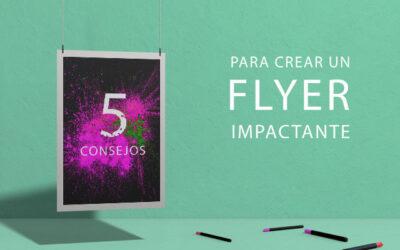 5 Consejos para diseñar un flyer impactante
