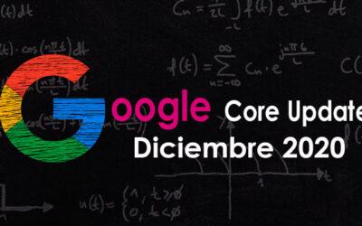 Google Core update Diciembre 2020 ya está con nosotros