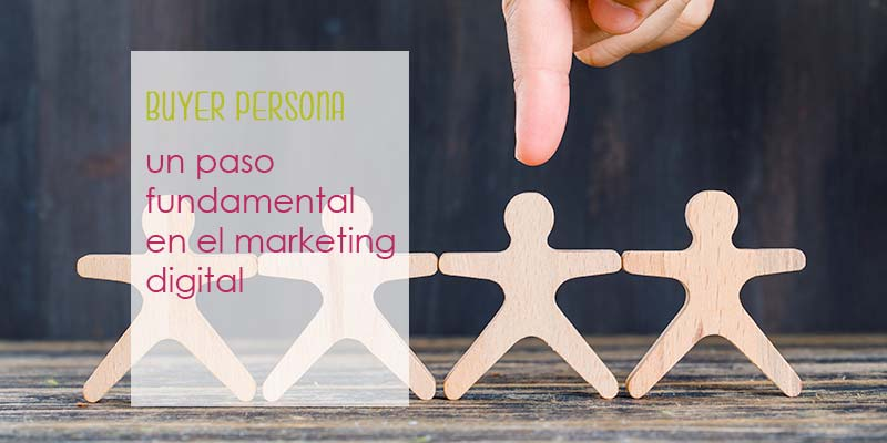 Buyer persona, un paso fundamental en el marketing digital